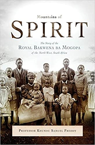 MOUNTAINS OF SPIRIT, the story of the royal Bakwena ba Mogopa of the north west, South Africa