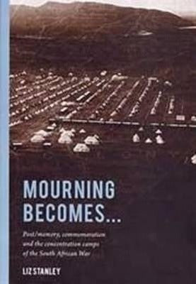 MOURNING BECOMES..., post/memory, commemoration and the concentration camps of the South African war