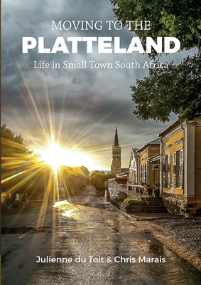 MOVING TO THE PLATTELAND, life in small town South Africa