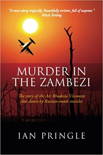 MURDER IN THE ZAMBEZI, the story of the Air Rhodesia Viscounts shot down by Russian-made missiles