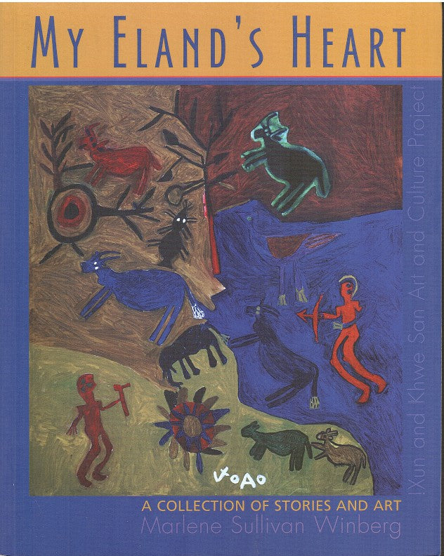 MY ELAND'S HEART, a collection of stories and art, !Xun and Khwe San Art and Culture Project