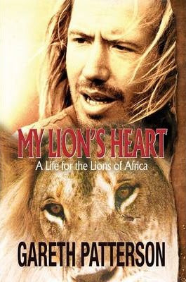 MY LION'S HEART, a life for the lions of Africa