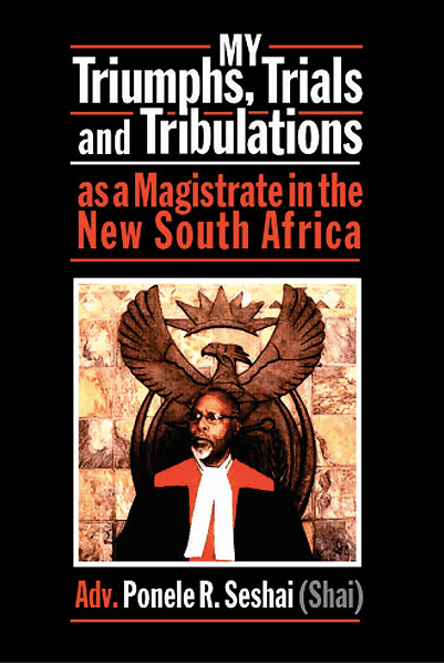 MY TRIUMPHS, TRIALS AND TRIBULATIONS AS A MAGISTRATE IN THE NEW SOUTH AFRICA