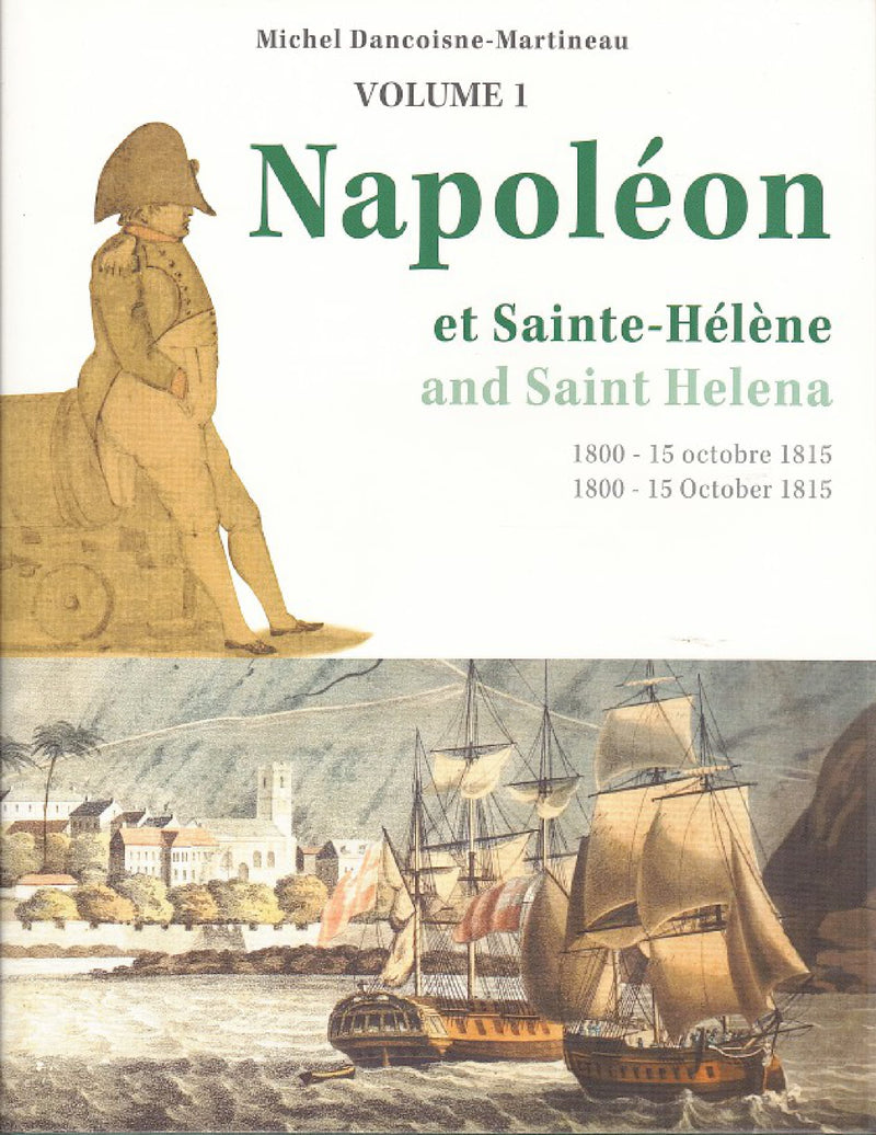 NAPOLEON, on Saint Helena, the reef of an empire / a Sainte-Helene, l'ecueil d'un empire, volume 1, Napoleon and Saint Helena (1800 - 15 October 1815)
