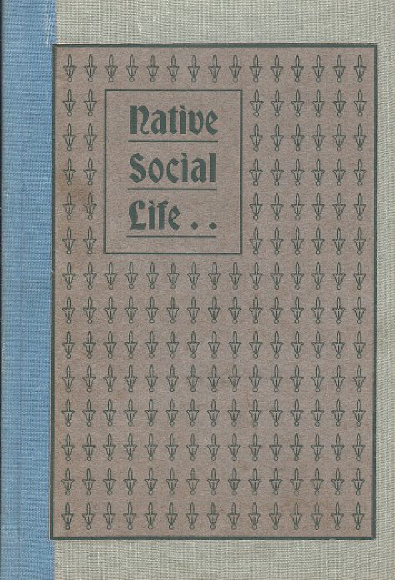 NATIVE SOCIAL LIFE, a short sketch of the home life, religioun, arts & crafts, manners, customs, superstitions, & folk lore of some of the native tribes of South Africa
