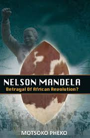 NELSON MANDELA, betrayal of African revolution?