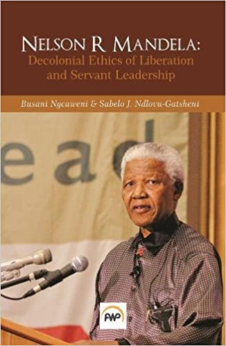 NELSON R MANDELA, decolonial ethics of liberation and servant leadership