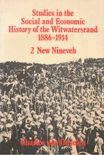STUDIES IN THE SOCIAL AND ECONOMIC HISTORY OF THE WITWATERSRAND 1886-1914, Volume 1: New Babylon, Volume 2: New Nineveh