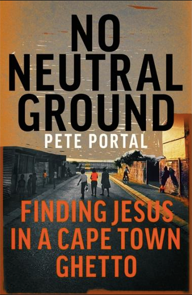 NO NEUTRAL GROUND, finding Jesus in a Cape Town ghetto