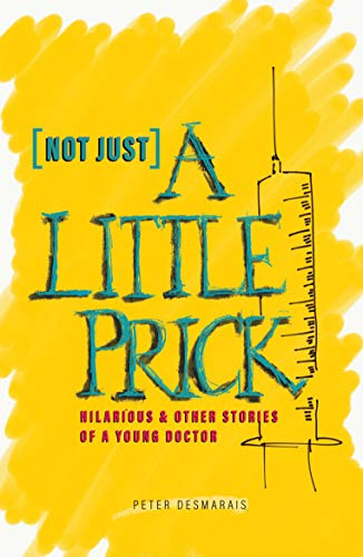 [NOT JUST] A LITTLE PRICK, hilarious & other stories of a young doctor