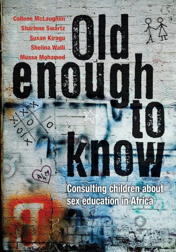 OLD ENOUGH TO KNOW, consulting children about sex and AIDS education in Africa