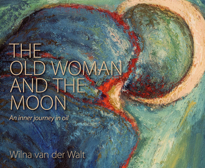 THE OLD WOMAN AND THE MOON, an inner journey in oil