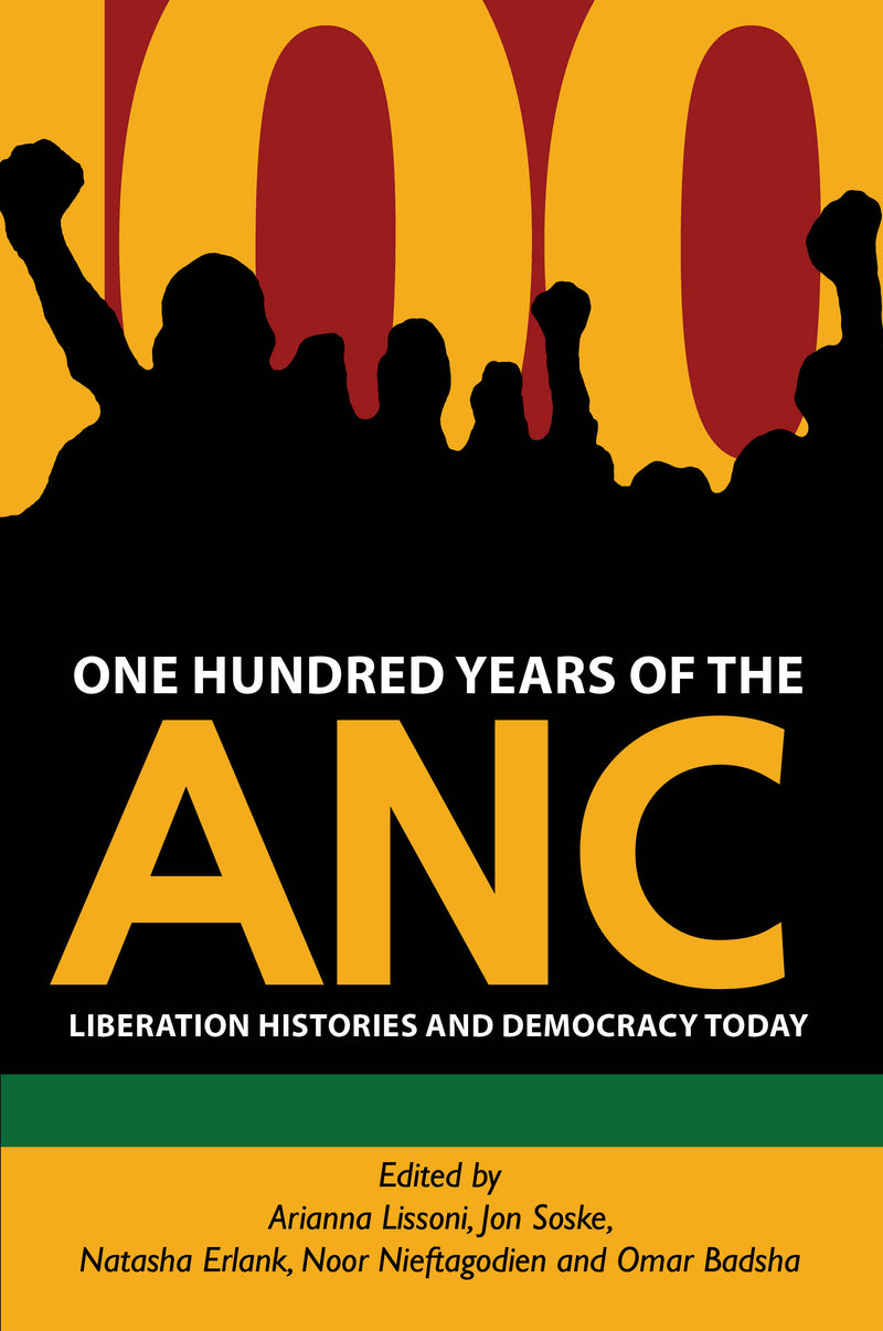 ONE HUNDRED YEARS OF THE ANC, debating liberation histories today