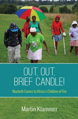 OUT, OUT, BRIEF CANDLE!, Macbeth comes to Africa's Children of Fire