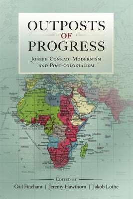 OUTPOSTS OF PROGRESS, Joseph Conrad, modernism and post-colonialism