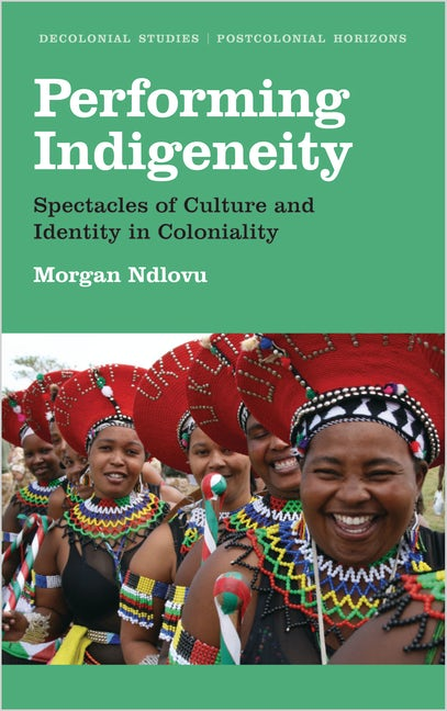 PERFORMING INDIGENEITY, spectacles of culture and identity in coloniality