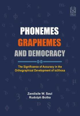 PHONEMES, GRAPHEMES AND DEMOCRACY, the significance of accuracy in the orthographical development of isiXhosa