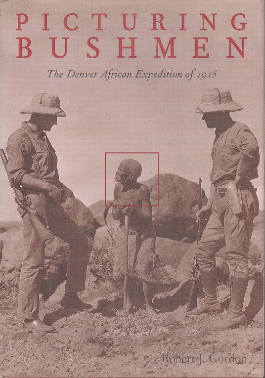 PICTURING BUSHMEN, the Denver African Expedition of 1925
