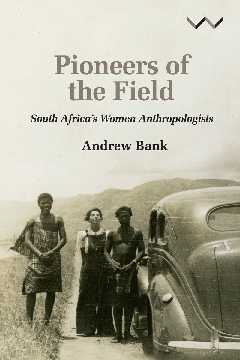 PIONEERS OF THE FIELD, South Africa's women anthropologists