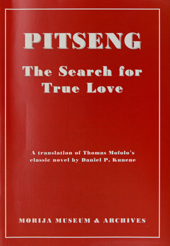 PITSENG, the search for true love, a translation of Thomas Mofolo's classic novel by Daniel P. Kunene