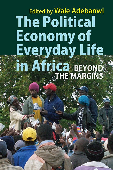 THE POLITICAL ECONOMY OF EVERYDAY LIFE IN AFRICA, beyond the margins