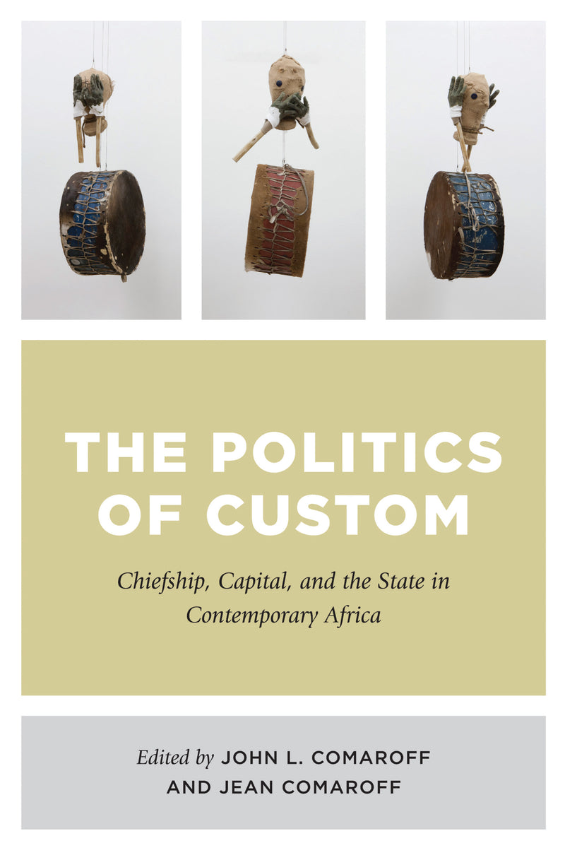 THE POLITICS OF CUSTOM, chiefship, capital, and the state in contemporary Africa