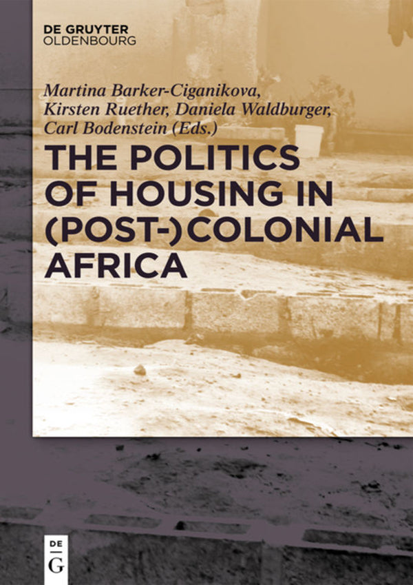 THE POLITICS OF HOUSING IN (POST)COLONIAL AFRICA, accomodating workers and urban residents