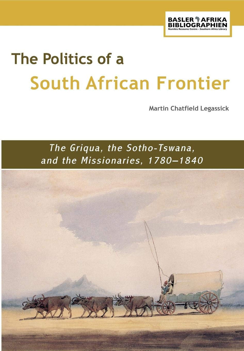 THE POLITICS OF A SOUTH AFRICAN FRONTIER, the Griqua, the Sotho-Tswana, and the missionaries, 1780-1840