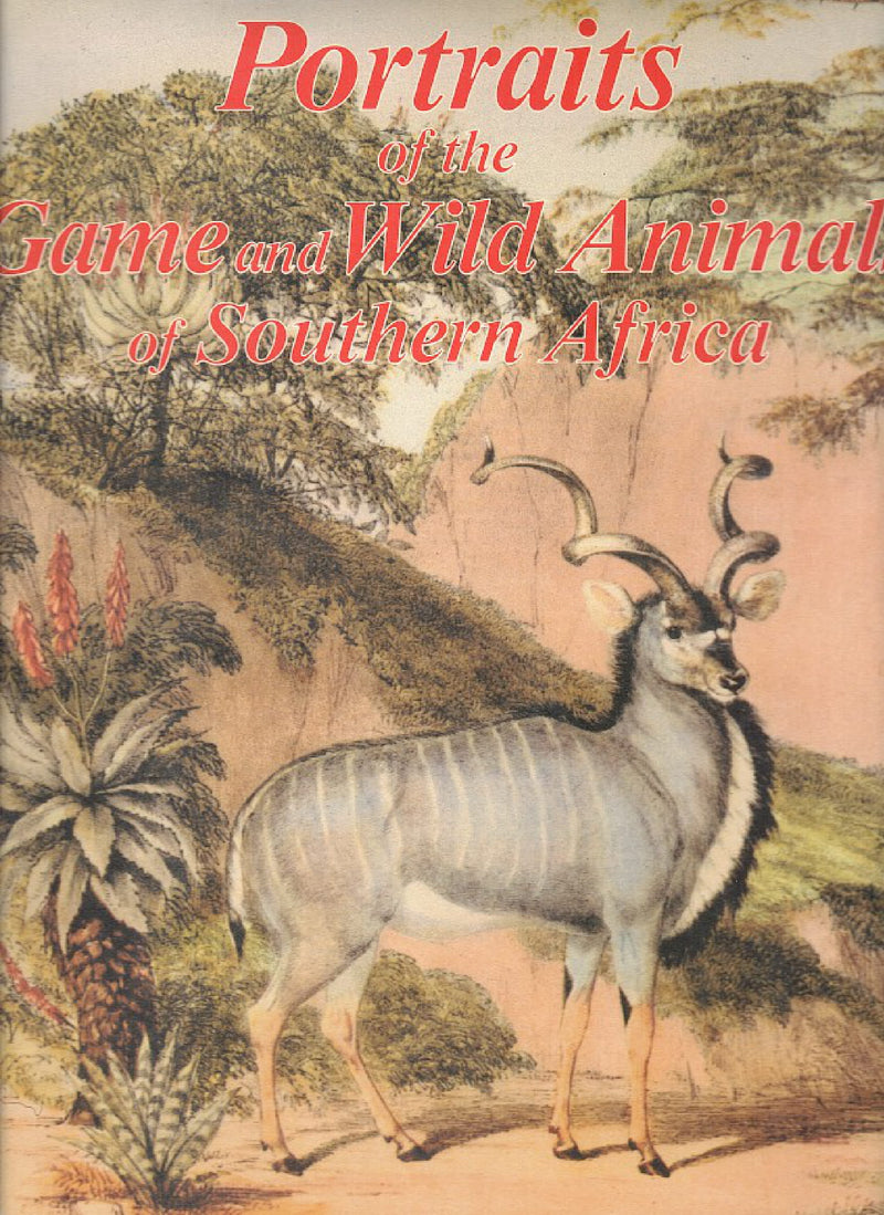 PORTRAITS OF THE GAME AND WILD ANIMALS OF SOUTHERN AFRICA, delineated from life in their native haunts