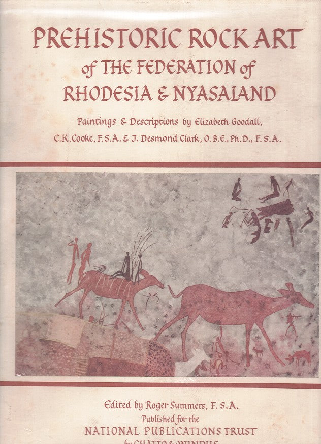 PREHISTORIC ROCK ART OF THE FEDERATION OF RHODESIA & NYASALAND, paintings and descriptions by Elizabeth Goodall, C.K. Cooke, J. Desmond Clark