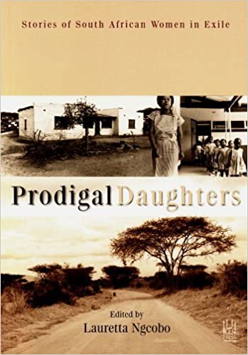 PRODIGAL DAUGHTERS, stories of South African women in exile