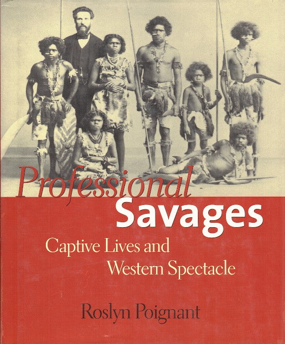 PROFESSIONAL SAVAGES, captive lives and western spectacle