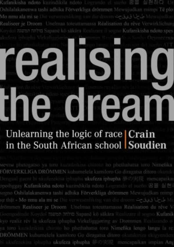 REALISING THE DREAM, unlearning the logic of race in the South African school