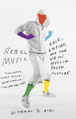 REBEL MUSIC, race, empire, and the new Muslim youth culture