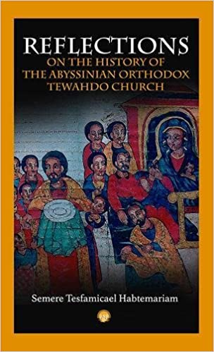 REFLECTIONS ON THE HISTORY OF THE ABYSSINIAN ORTHODOX TEWAHDO CHURCH