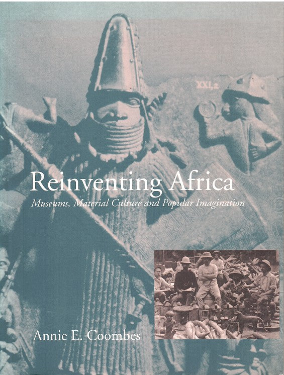REINVENTING AFRICA, museums, material culture and popular imagination in lat Victorian and Edwardian England