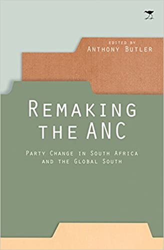 REMAKING THE ANC, party change in South Africa and the global south