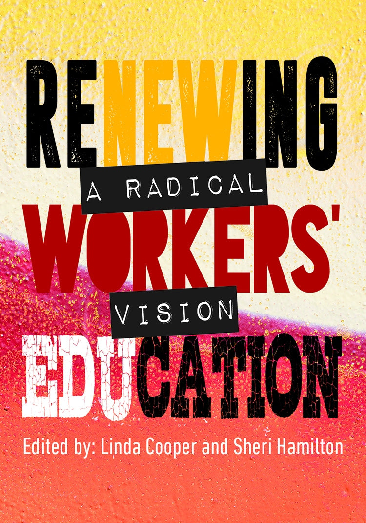 RENEWING WORKERS' EDUCATION, a radical vision