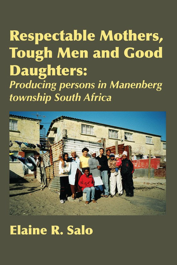 RESPECTABLE MOTHERS, TOUGH MEN AND GOOD DAUGHTERS, producing persons in Manenberg township South Africa