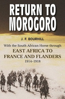 RETURN TO MOROGORO, with the South African Horse through East Africa to France and Flanders, 1914-1918