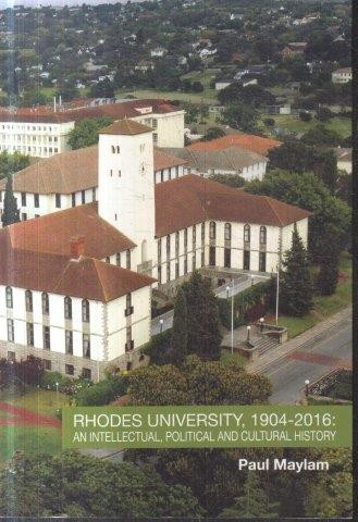 RHODES UNIVERSITY 1904-2016, an intellectual, political and cultural history