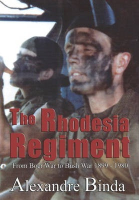 THE RHODESIA REGIMENT, from Boer War to Bush War, 1899 - 1980