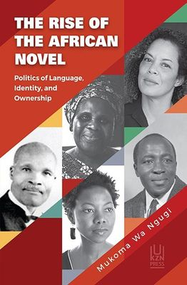 THE RISE OF THE AFRICAN NOVEL, politics of language, identity, and ownership