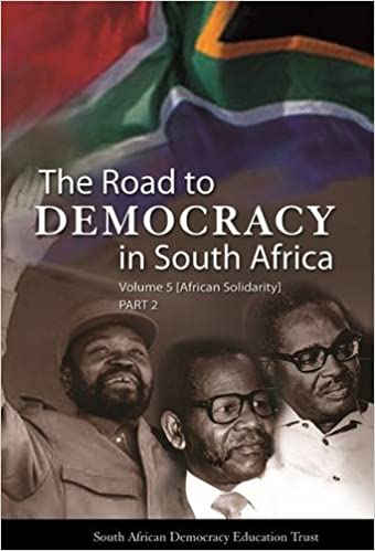 THE ROAD TO DEMOCRACY IN SOUTH AFRICA, volume 5, African solidarity, part 2