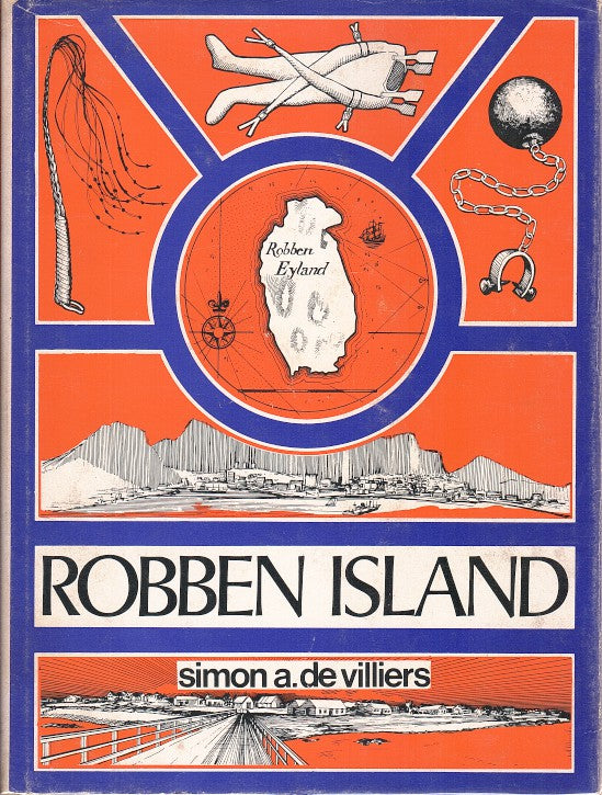 ROBBEN ISLAND, out of reach, out of mind, a history of Robben Island