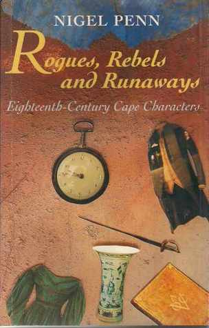 ROGUES, REBELS AND RUNAWAYS, eigthteenth-century Cape characters