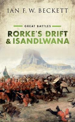 RORKE'S DRIFT AND ISANDLWANA, great battles