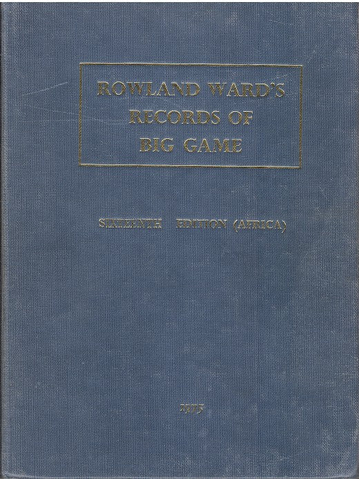ROWLAND WARD'S RECORDS OF BIG GAME, XVIth Edition (Africa)