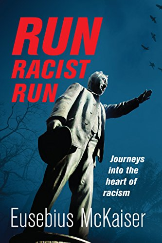 RUN RACIST RUN, journeys into the heart of racism