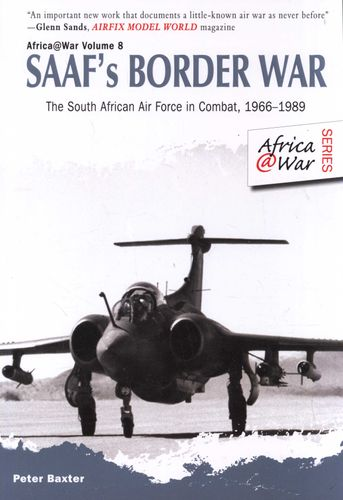 SAAF'S BORDER WAR, the South African Air Force in combat, 1966-1989, Africa @ War volume 8